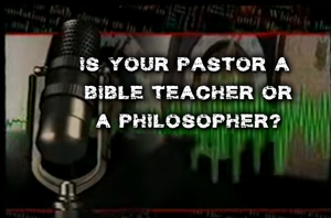 Is Your Pastor a Bible Teacher or a Philosopher?